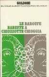 Baroufe à Chioggia : Comédie trad. et présentée par Felice Del Beccaro et Raymond Laubreaux (Bilingue Aubier Flammarion)