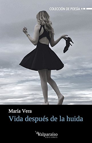 Vida después de la huida (Colección Valparaíso de Poesía) por María Vera Salas
