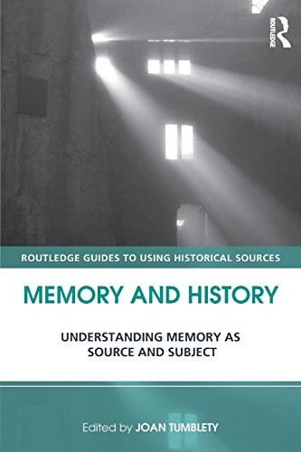 Memory and History: Understanding Memory as Source and Subject (Routledge Guides to Using Historical Sources) by Joan Tumblety (Editor) (2-Apr-2013) Paperback