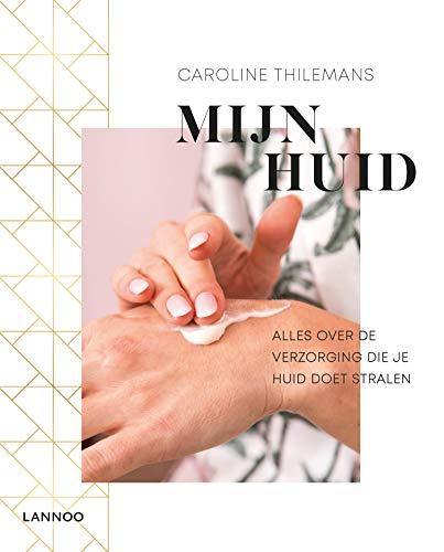 Mijn huid: Alles over de verzorging die je huid doet stralen (Dutch Edition)