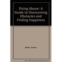 Rising Above: A Guide to Overcoming Obstacles and Finding Happiness by Jerry Wilde (1996-01-01)