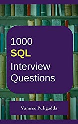 1000 Most Important SQL Interview Questions and Answers: Crack That Next Interview With Higher Salary In Less Preparation Time
