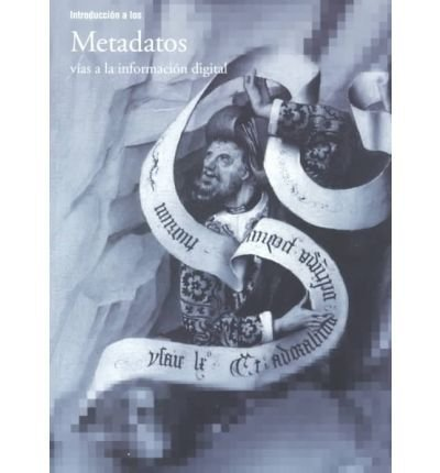 Introduccion a Los Metadatos: Vias a LA Informacion Digital par  Tony Gill