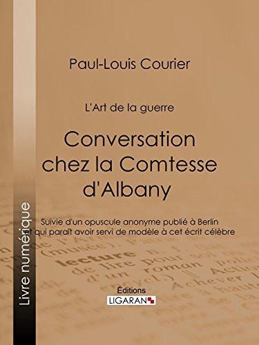 Conversation chez la Comtesse d'Albany (L'Art de la guerre): Suivie d'un opuscule anonyme publié à Berlin et qui paraît avoir servi de modèle à cet écrit célèbre