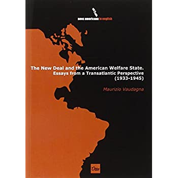 The New Deal And The American Welfare State. Essays From A Transatlantic Perspective (1933-1945)