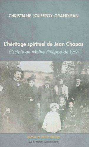 L'hritage spirituel de Jean Chapas disciple de Matre Philippe de Lyon de Christiane Jouffroy Grandjean (29 juin 2011) Broch