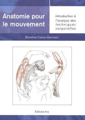 Anatomie Pour Le Mouvement : Tome 1, Introduction à L'analyse Des Techniques Corpelles