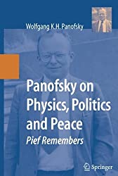 Panofsky on Physics, Politics, and Peace: Pief Remembers by Wolfgang K.H. Panofsky (2007-11-21)