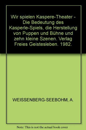 Wir spielen Kaspere-Theater - Die Bedeutung des Kasperle-Spiels, die Herstellung von Puppen und Bühne und zehn kleine Szenen. Verlag Freies Geistesleben. 1982.