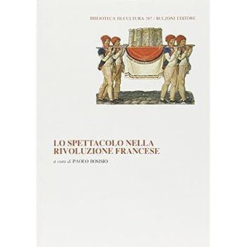 Lo Spettacolo Nella Rivoluzione Francese. Atti Del Convegno Internazionale (Milano, 4-6 Maggio 1989)