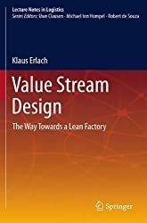 Value Stream Design: The Way Towards a Lean Factory (Lecture Notes in Logistics) by Klaus Erlach (2012-09-06)