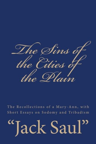 The Sins of the Cities of the Plain: The Recollections of a Mary-Ann, with Short Essays on Sodomy and Tribadism