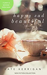 HAPPY SAD BEAUTIFUL: notes from the centre of life