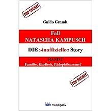 "Fall Natascha Kampusch - Die ""inoffizielle"" Story: Band 1: Familie, Kindheit, Pädophilenszene? (gugra-Media-Investigativ)"