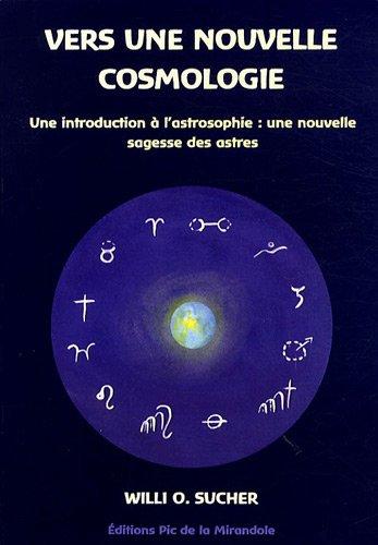 Vers une nouvelle cosmologie : Une introduction à l'astrosophie : une nouvelle sagesse des astres par Willi O. Sucher