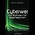 Cyberwar - Das Wettrüsten hat längst begonnen: Vom digitalen Angriff zum realen Ausnahmezustand