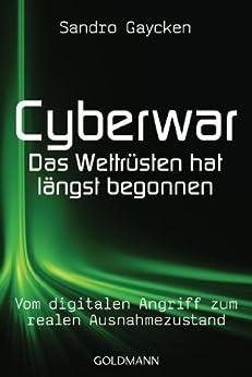 Cyberwar - Das Wettrüsten hat längst begonnen: Vom digitalen Angriff zum realen Ausnahmezustand von [Gaycken, Sandro]