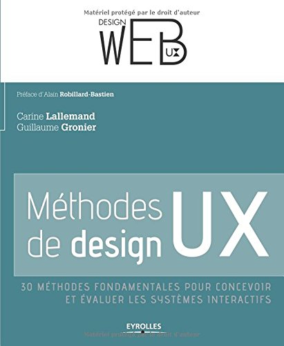 Méthodes de design UX: 30 méthodes fondamentales pour concevoir et évaluer les systèmes interactifs. par Carine Lallemand
