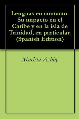 Lenguas en contacto. Su impacto en el Caribe y en la isla de Trinidad, en particular. por Muricia Ashby