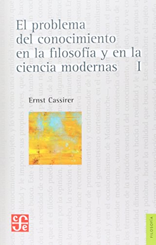 El problema del conocimiento en la filosofía y en la ciencia modernas (Tomo I) (Filosofia De La Ciencia)