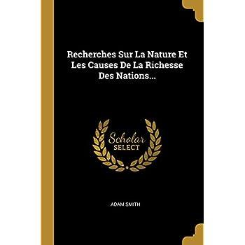 Recherches Sur La Nature Et Les Causes de la Richesse Des Nations...