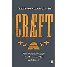 Craeft: How Traditional Crafts Are about More than Just Making (English Edition)