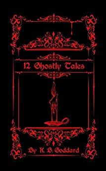 12 Ghostly Tales (English Edition) von [Goddard, K. B.]