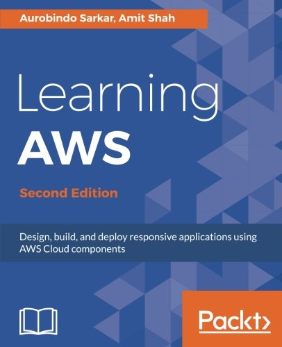 Learning AWS.: Design, build, and deploy responsive applications using AWS Cloud components