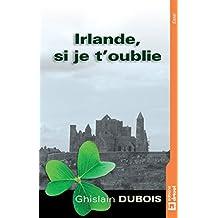 Irlande, si je t'oublie: Invitation au voyage