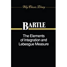 The Elements of Integration and Lebesgue Measure 1st edition by Bartle, Robert G. (1995) Paperback