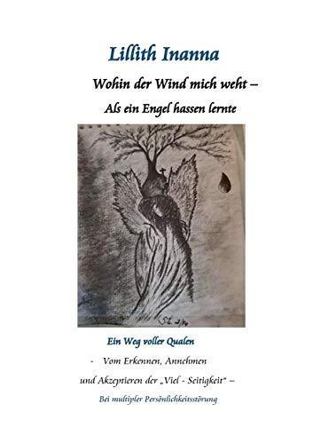 Wohin der Wind mich weht - Als ein Engel hassen lernte: Ein Weg voller Qualen - vom Erkennen, Annehmen und Akzepzieren der