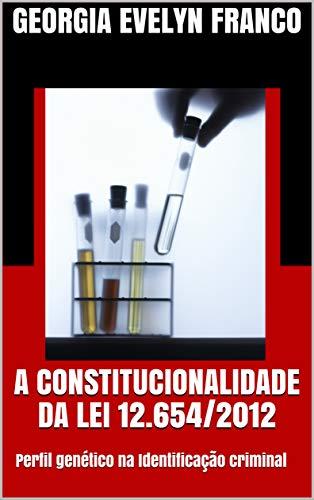 A CONSTITUCIONALIDADE DA LEI 12.654/2012: Perfil genético na Identificação criminal (Portuguese Edition) por Georgia Evelyn Franco