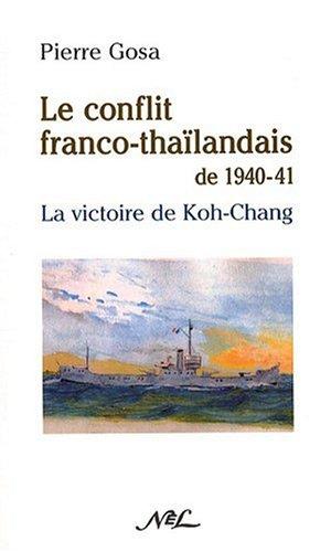 Le conflit franco-thaïlandais de 1940-1941 : La victoire de Koh-chang par Pierre Gosa