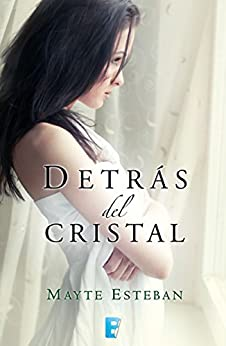 Detrás del cristal (Spanish Edition) by [Esteban, Mayte]