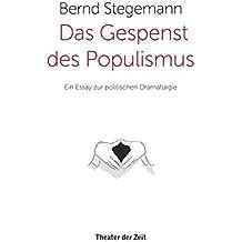 Das Gespenst des Populismus: Ein Essay zur politischen Dramaturgie