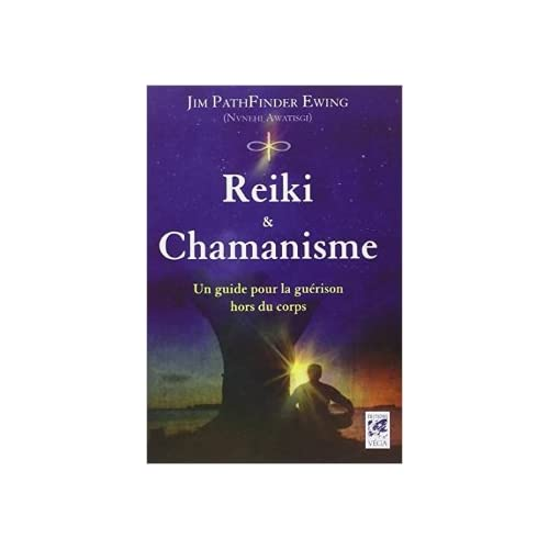 Reiki & chamanisme : Un guide pour la guérison hors du corps de Jim Ewing Pathfinder ,Dana Robinson (Préface),Melynda Ruckels (Préface) ( 1 mars 2012 )