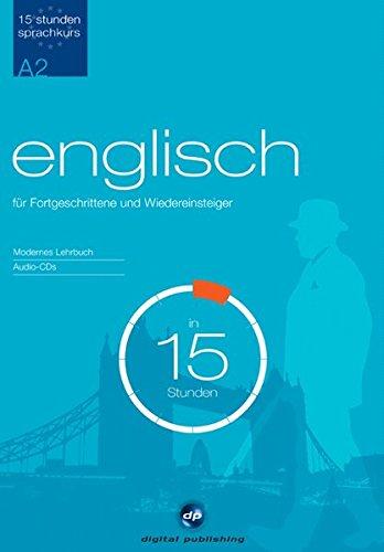Sprachkurs Englisch in 15 Stunden - für Fortgeschrittene: Der schnelle Englischkurs für Fortgeschrittene (15-Stunden Sprachkurs)