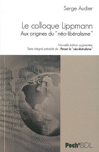 Le colloque Lippmann : Aux origines du no-libralisme, prcd de Penser le no-libralisme