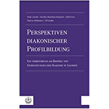 Perspektiven diakonischer Profilbildung: Ein Arbeitsbuch am Beispiel von Einrichtungen der Diakonie in Sachsen