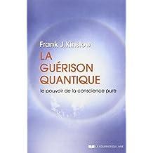 La guérison quantique : Le pouvoir de la conscience pure