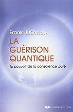 La guérison quantique - Le pouvoir de la conscience pure de Frank J Kinslow