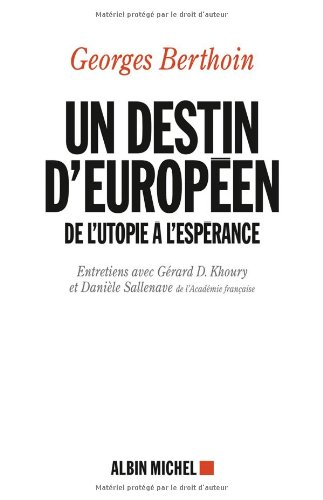 Un destin européen: De l'utopie à l'espérance. Entretiens avec Gérard D. Khoury et Danièle Sallenave par Gérard D. Khoury