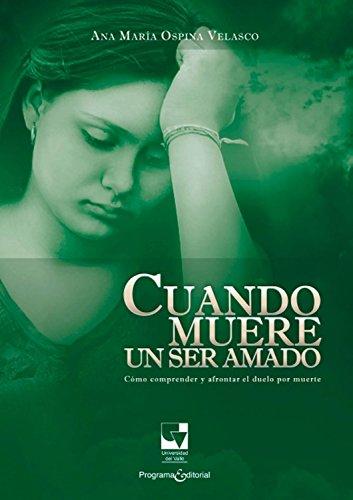 Cuando muere un ser amado: Cómo comprender y afrontar el duelo por muerte (Ciencias sociales y económicas nº 3) por Ana María Ospina Velasco
