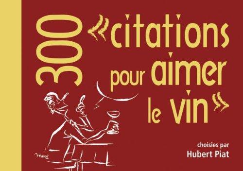 300 citations pour aimer le vin par Hubert Piat