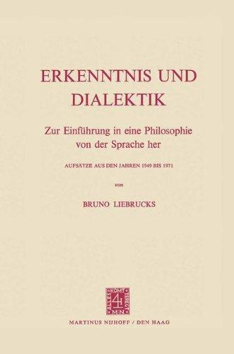 Erkenntnis Und Dialektik: Zur Einführung In Eine Philosophie Von Der Sprache Her Aufsätze Aus Den Jahren 1949 Bis 1971