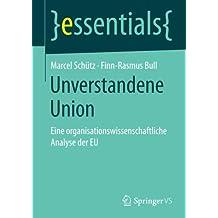 Unverstandene Union: Eine organisationswissenschaftliche Analyse der EU (essentials)