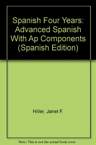 Spanish Four Years: Advanced Spanish With Ap Components por Janet F. Hiller
