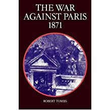 [(The War Against Paris, 1871)] [ By (author) Robert Tombs ] [February, 2003]