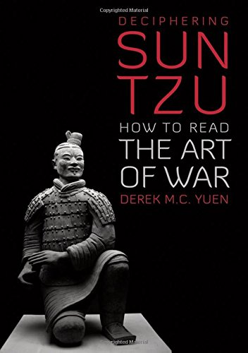 Deciphering Sun Tzu: How to Read the Art of War por Derek C. Yuen