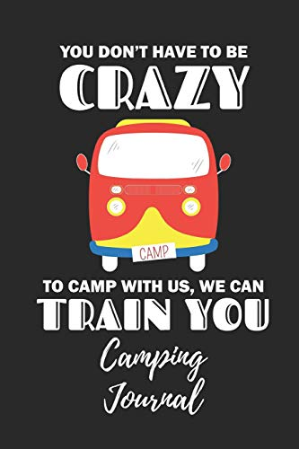 You Don't Have To Be Crazy - Camping Journal: Camping Notebook / Journal / Notepad for Women, Men & Kids. Great Accessories & Gift Idea for all Camper & Camping Lover. - Boy Crazy Girls T-shirt